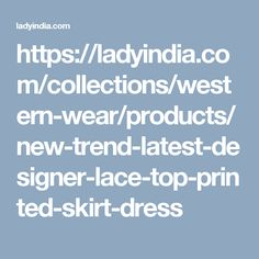 https://ladyindia.com/collections/western-wear/products/new-trend-latest-designer-lace-top-printed-skirt-dress