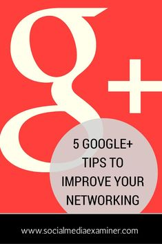 5 Google+ Tips to Improve Your Networking
