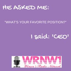 "He Asked Me: ""What's your favorite position?"" I Said: 'CEO' #heasked"
