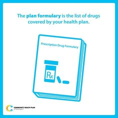 What is a plan formulary? The plan formulary is the list of drugs that are covered by your health plan. Your health plan will pay all or part of the costs for these drugs. Learn more: http://chpw.org/health-map/step-2