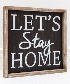Loving this 'Let's Stay Home' Framed Wall Sign on #zulily! #zulilyfinds