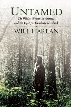 """""""Untamed: The Wildest Woman in America and the Fight for Cumberland Island"""" ~ a heart-felt book by local NC writer Will Harlan ... about the incredible Carol Ruckdeschel; a noted biologist and environmentalist who has spent her life fighting for the preservation of Georgia's wild & wonderful barrier island. Described by detractors as the """"wicked witch of the wilderness,"""" she is more a cross between Henry David Thoreau and Jane Goodall, with an amazingly picturesque life-story."""