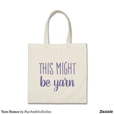 """Perfect project bag for your crochet and knit exploits. """"This might be yarn"""" printed on one side. Funny gift for the yarn obsessed! #crochet #knitting #yarn #jokes #zazzle"""