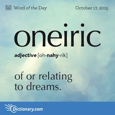 Today's Word of the Day is oneiric. Learn its definition, pronunciation, etymology and more. Join over 19 million fans who boost their vocabulary every day. Fancy Words, Big Words, Words To Use, Latin Words, Greek Words, Pretty Words, Unusual Words, Weird Words, Rare Words