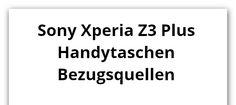 Xperia Z3 Plus Handytaschen Schutzhüllen und Cases