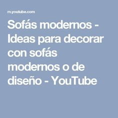 Sofás modernos - Ideas para decorar con sofás modernos o de diseño - YouTube
