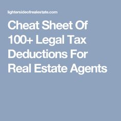 Cheat Sheet Of 100+ Legal Tax Deductions For Real Estate Agents