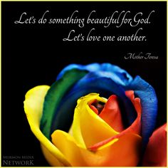 Let's do something beautiful for God. Let's love one another… // image by: wikimedia commons, Lucy Roberts