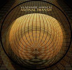 Vladimír Hirsch / Axonal Transit (2014) Him Band, Albums, Musicians, Website, Music Artists