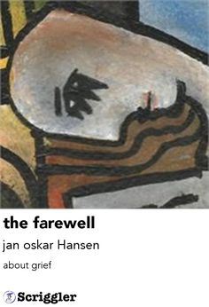 the farewell by jan oskar Hansen https://scriggler.com/detailPost/story/56401 about grief