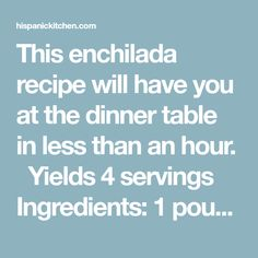 This enchilada recipe will have you at the dinner table in less than an hour.  Yields 4 servings Ingredients: 1 pound lean ground beef or 1 package fully cooked shredded beef ½ cup chopped onion 2 cloves garlic, crushed ½ tsp. salt ¼ tsp. pepper 2 cans (10 ounces each) mild enchilada sauce 8... View Article