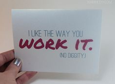 I Like The Way You Work It Card / Friend Card / Just Because Card / Congratulations Card