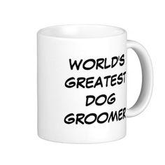 """World's Greatest Dog Groomer"" Mug"