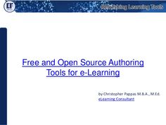 Free and Open Source Authoring Tools for e-Learning<br />by Christopher Pappas M.B.A., M.Ed.<br />eLearning Consultant<br />