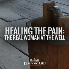 Eli takes an interesting look at the story of the women at the well and what it means for our personal pain today: http://purposecity.com/healing-the-pain/