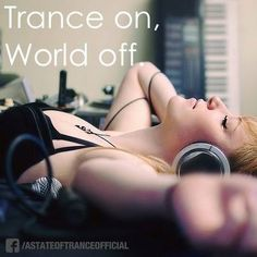 Trance on, world off. Kinds Of Music, Music Love, Music Is Life, Edm Quotes, Music Quotes, Qoutes, Bass, A State Of Trance, Drama Quotes