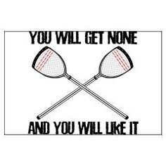 Lacrosse None For You Large Poster < Lacrosse None For You < Lacrosse Goalies < YouGotThat Lacrosse Awesomeness