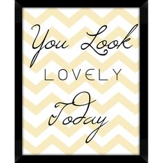 Like this for our powder room!  Would look nice in the bathroom or inside of a closet :-) You Look Lovely Today Framed Wall Art