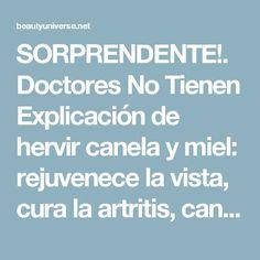 SORPRENDENTE!. Doctores No Tienen Explicación de hervir canela y miel: rejuvenece la vista, cura la artritis, cancer, vesicula, colesterol, ayuda a perder peso y otras 10 enfermedades más...