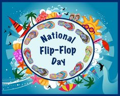National Flip Flop Day.  The most important holiday of the year.