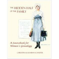 The Hidden Half of the Family: A Sourcebook for Women's Genealogy A helpful resource for finding women in genealogical records by Christina K. Schaefer
