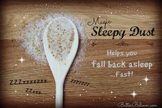 Magic sleepy dust! Helps you fall back asleep, naturally. Just 3 ingredients and it really works. Must try!
