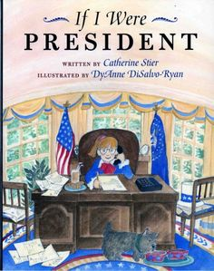If I Were President by Catherine Stier - Included in A Dozen Books for President's Day Blog Post.