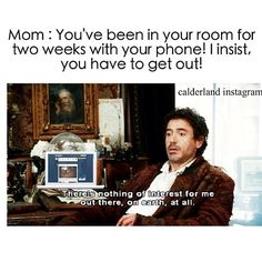 my mom yelled at me last night for always being on the computer and in my room hahahaha