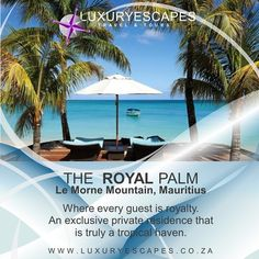 The Royal Palm, Le Morne Mountain, Mauritius Where every guest is royalty. 5 Nights from R 39 810 per person sharing. Rates include standard accommodation for 5 nights, return Air Mauritius flights ex JNB, approx. airport taxes, return shuttle transfers, all-inclusive basis, free land and motorised water sports. For more visit www.luxuryescapes.co.za