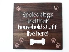"Custom Wood Dog Sign. ""Spoiled Dogs and Their Household Staff Live Here!"" - Hand Painted Wood Sign. Wall Decor. Unique Gift for Dog Lover."