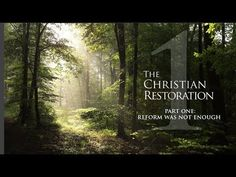 The Christian Restoration Series 2:  Part 1: REFORM WAS NOT ENOUGH