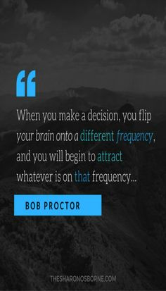 When you make a decision, you flip your brain onto a different frequency, and you will begin to attract whatever is on that frequency. — BOB PROCTOR / I like tha Motivational Messages, Inspirational Quotes, Bob Proctor Quotes, Best Quotes, Life Quotes, Law Of Attraction Quotes, Psychology Quotes, Get What You Want, Subconscious Mind