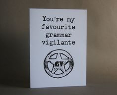 Here's a great card for that sexy grammar vigilante in your life! Printed on smooth white cardstock. Kraft envelope included. Card size is typical A7