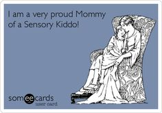 I am a proud Mommy of a sensory kiddo!
