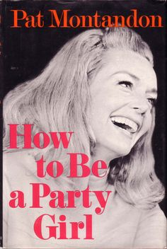 How to Be a Party Girl by Pat Montandon