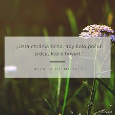 Ústa chránia ticho, aby bolo počuť srdce, ktoré hovorí. - Alfred De Musset #srdce #ticho Motto, Samurai, Bible, Sayings, Quotes, Inspiration, Biblia, Quotations, Biblical Inspiration