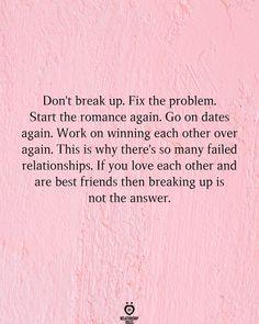 Don't break up. Fix the problem. Start the romance again. Go on dates again.