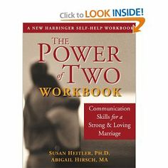 The Power of Two Workbook: Communication Skills for a Strong & Loving Marriage by Susan Heitler. $14.93. Publisher: New Harbinger Publications; Workbook edition (November 1, 2003). Author: Susan Heitler. Publication: November 1, 2003