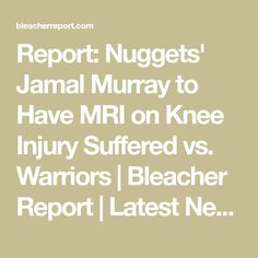 Report: Nuggets' Jamal Murray to Have MRI on Knee Injury Suffered vs. Warriors | Bleacher Report | Latest News, Videos and Highlights Knee Injury, Sports News, Warriors, Highlights, Videos, Luminizer, Hair Highlights, Highlight, Military History