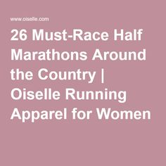 26 Must-Race Half Marathons Around the Country | Oiselle Running Apparel for Women