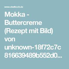 Mokka - Buttercreme (Rezept mit Bild) von unknown-18f72c7c816639489b552d02   Chefkoch.de