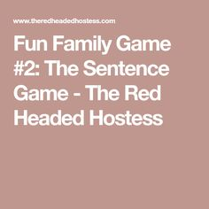 Fun Family Game #2: The Sentence Game - The Red Headed Hostess
