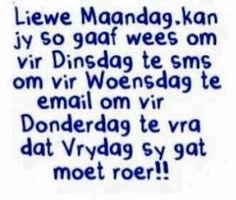 Afrikaans Monday Quotes, Daily Quotes, Cool Words, Wise Words, Qoutes, Funny Quotes, Afrikaanse Quotes, Good Night Quotes, Special Quotes