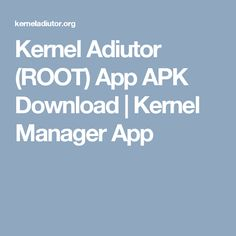 Kernel Adiutor (ROOT) App APK Download | Kernel Manager App