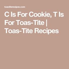 C Is For Cookie, T Is For Toas-Tite   Toas-Tite Recipes