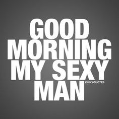 dirty sexy quotes for him Cute Love Quotes, Sexy Quotes For Him, Seductive Quotes For Him, Love Quotes To Husband, Sweet Sayings For Him, Funny Sexy Quotes, I Love You So Much Quotes, Handsome Quotes, Goodnight Quotes For Him