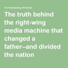 The truth behind the right-wing media machine that changed a father--and divided the nation