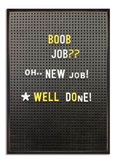 Boob Job? New Job. Well Done. www.brainboxcandy