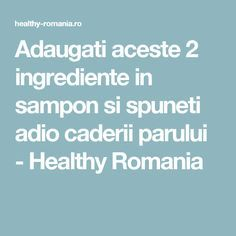 Adaugati aceste 2 ingrediente in sampon si spuneti adio caderii parului - Healthy Romania Good To Know, Hair Care, Hair Beauty, Healthy, Mango, Pandora, Eyes, The Body, Manga
