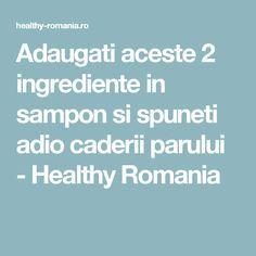 Adaugati aceste 2 ingrediente in sampon si spuneti adio caderii parului - Healthy Romania